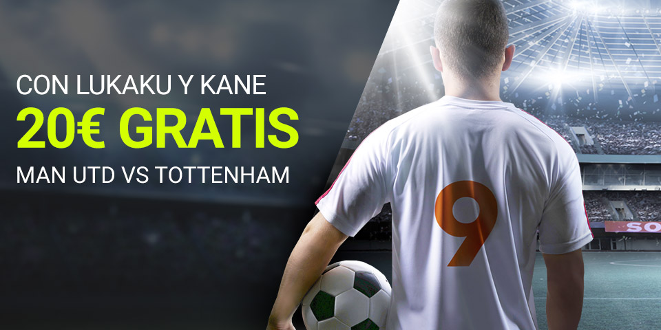 Luckia: Man. United vs. Tottenham. 20€ GRATIS si marcan Lukaku y Kane
